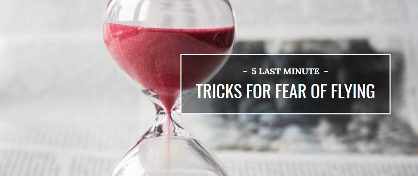 5 Last Minute Tricks For Fear of Flying