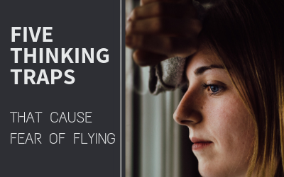 5 Thinking Traps Causing your Flying Anxiety